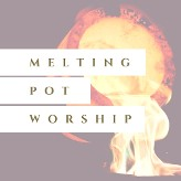 Melting Pot Worship